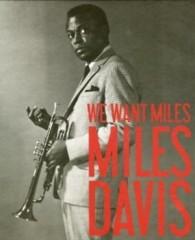 We Want Miles: Miles Davis Vs Jazz